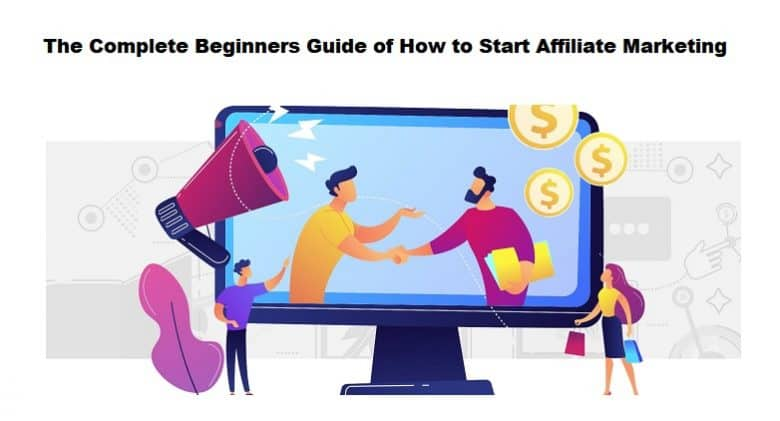 The Complete Beginners Guide of How to Start Affiliate Marketing