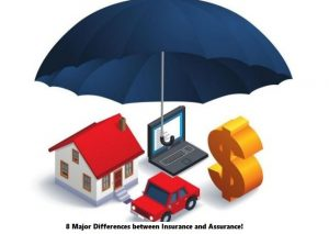 8 Major Differences between Insurance and Assurance!