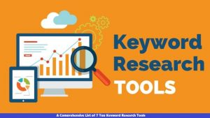 A Comprehensive List of 7 Top Keyword Research Tools