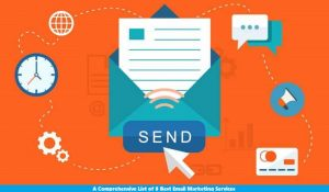 A Comprehensive List of 8 Best Email Marketing Services