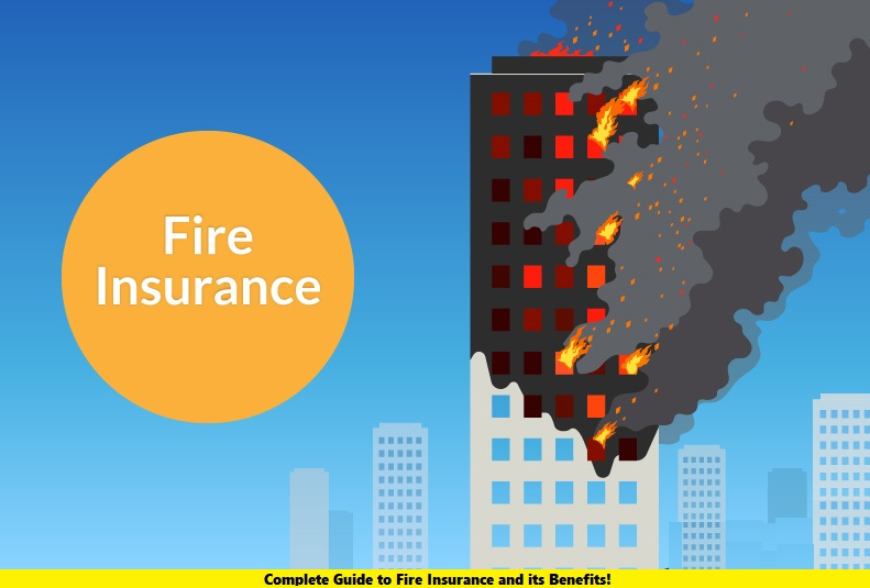 Complete Guide to Fire Insurance and it's Benefits