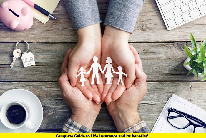 Complete Guide to Life Insurance and its benefits