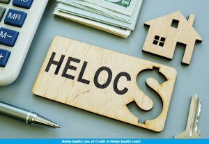 Home Equity Line of Credit vs Home Equity Loan