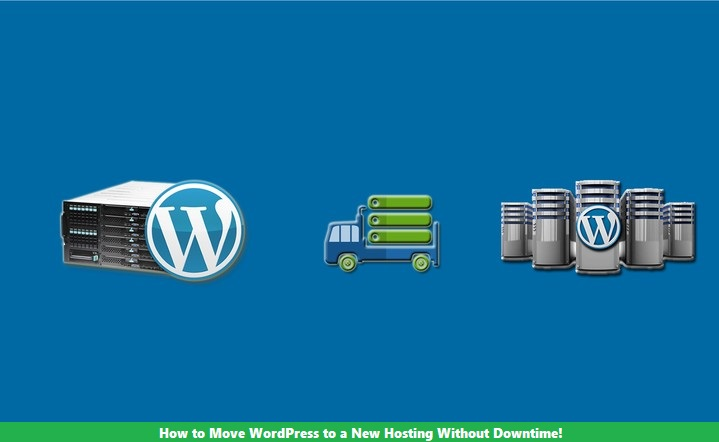 How to Move WordPress to a New Hosting Without Downtime