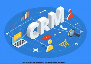 The 5 Best CRM Softwares For Your Small Business