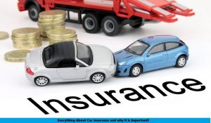 Everything About Car Insurance and why it is important