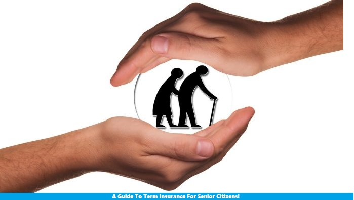 A Guide To Term Insurance For Senior Citizens