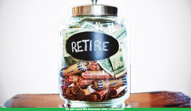 Do you need life insurance after retirement