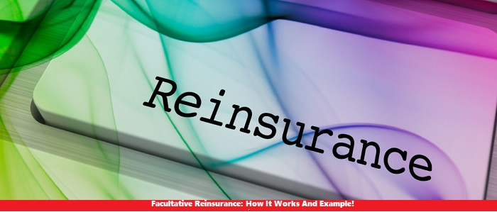 Facultative Reinsurance How It Works And Example