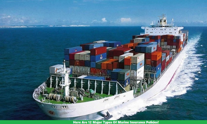 Here Are 12 Major Types Of Marine Insurance Policies