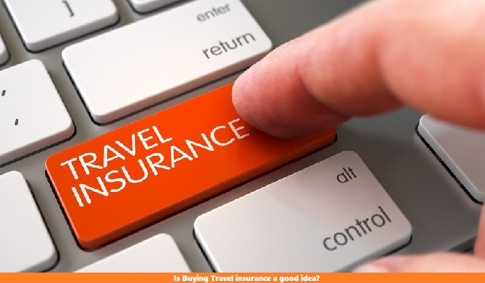 Is Buying Travel insurance a good idea