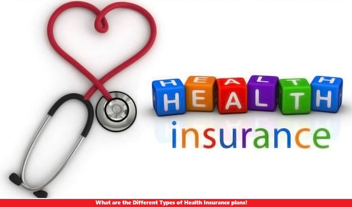 What are the Different Types of Health Insurance plans!