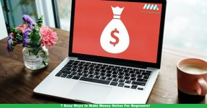 7 Easy Ways to Make Money Online For Beginners!