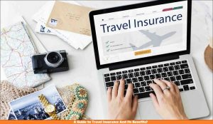 A Guide to Travel Insurance And Its Benefits