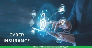 A Guide to What is Cyber Insurance and Its Types